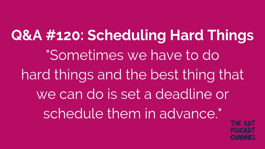 Q&A #120: Scheduling Hard Things