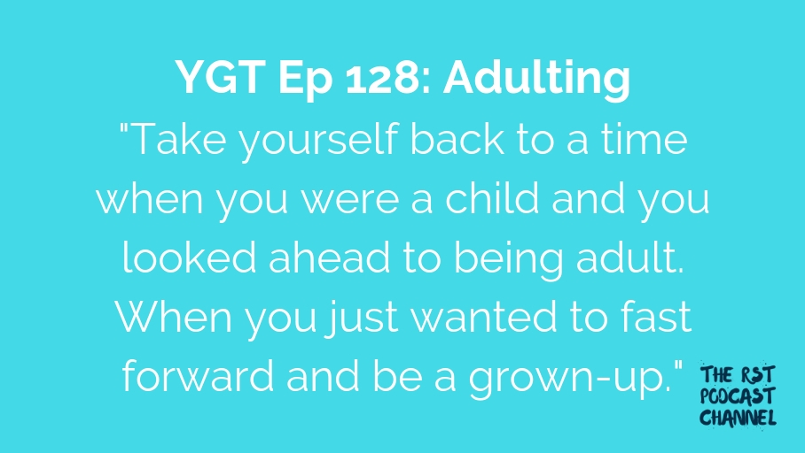 YGT 128: Adulting