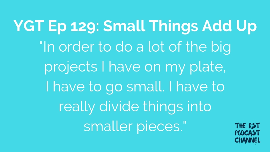 YGT 129: Small Things Add Up