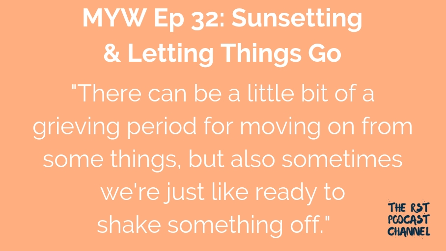 MYW 32: Sunsetting & Letting Things Go