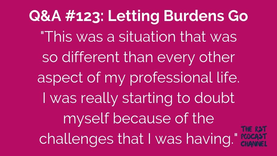Q&A 123: Letting Burdens Go
