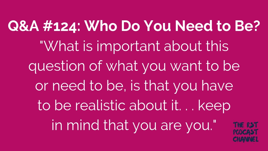 Q&A #124: Who Do You Need to Be?