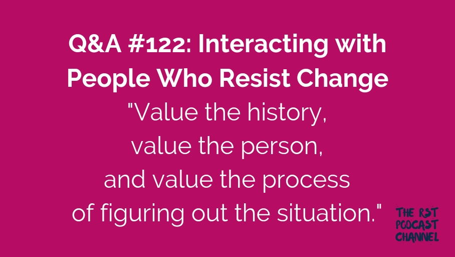 Q&A #122: Interacting with People Who Resist Change