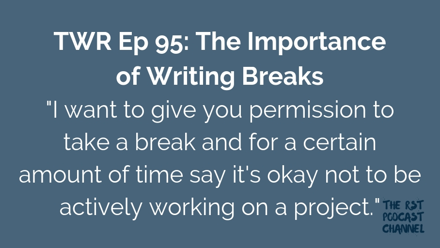 TWR 95: The Importance of Writing Breaks