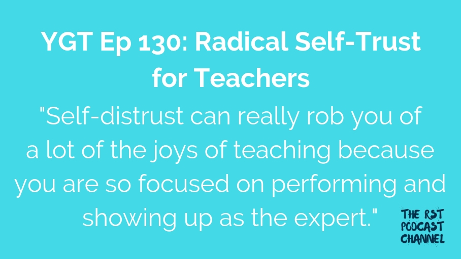 YGT 130: Radical Self-Trust for Teachers