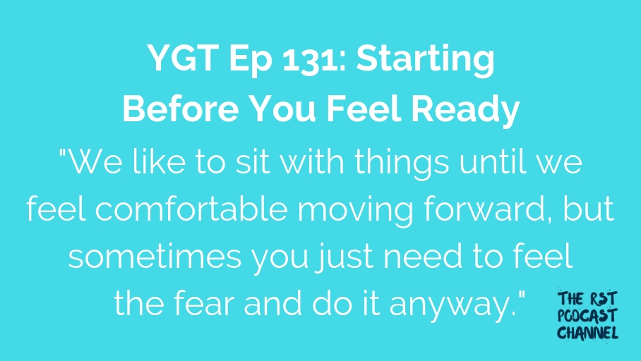 YGT 131: Starting Before You Feel Ready