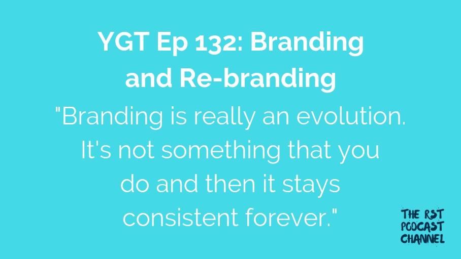 YGT 132: Branding & Re-branding