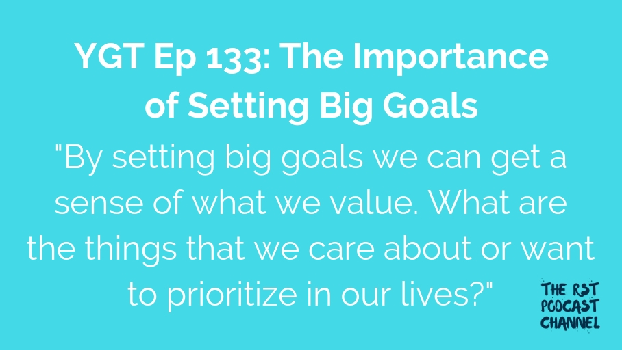 YGT 133: The Importance of Setting Big Goals
