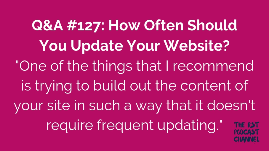 Q&A #127: How Often Should You Update Your Website?
