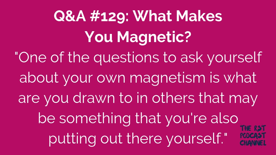 Q&A #129: What Makes You Magnetic?