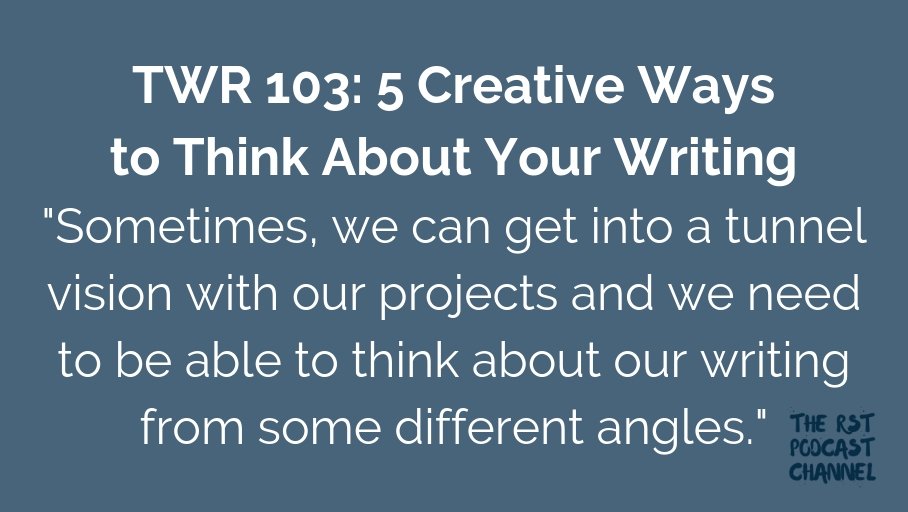TWR 103: 5 Creative Ways to Think About Your Writing