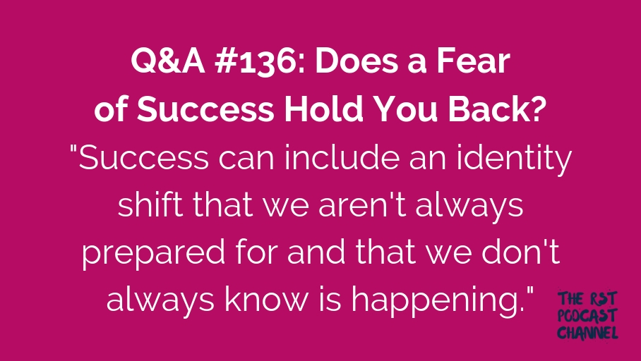 Q&A #136: Does a Fear of Success Hold You Back?