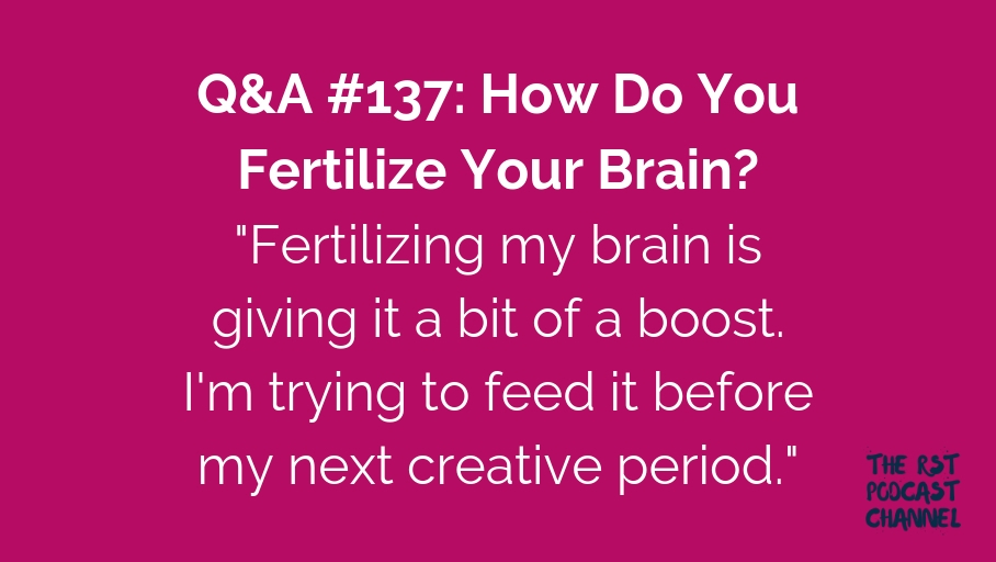 Q&A #137: How Do You Fertilize Your Brain?