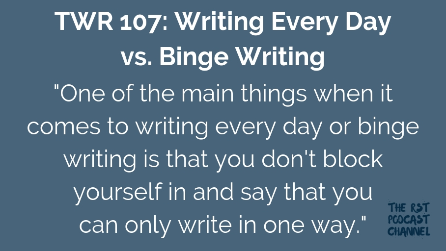 TWR 107: Writing Every Day vs. Binge Writing