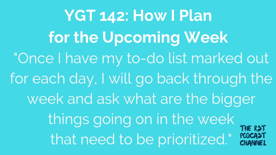 YGT 142: How I Plan for the Upcoming Week