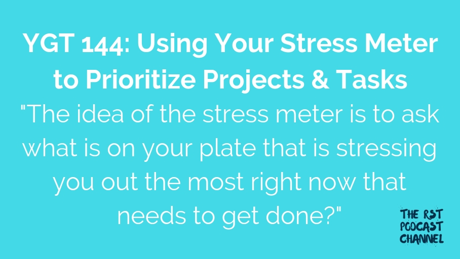 YGT 144: Using Your Stress Meter to Prioritize Projects & Tasks