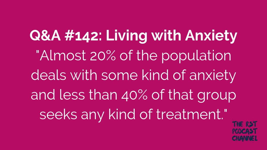Q&A #142: Living with Anxiety