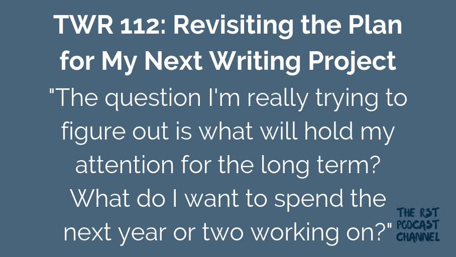 TWR 112: Revisiting the Plan for My Next Writing Project