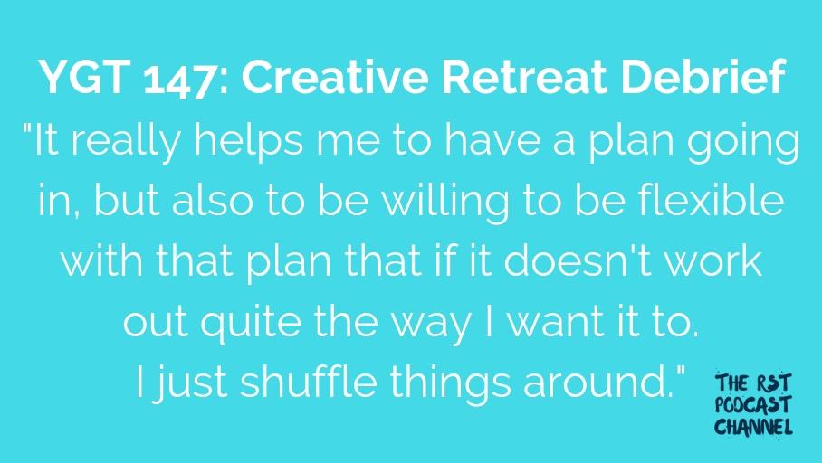 YGT 147: Creative Retreat Debrief