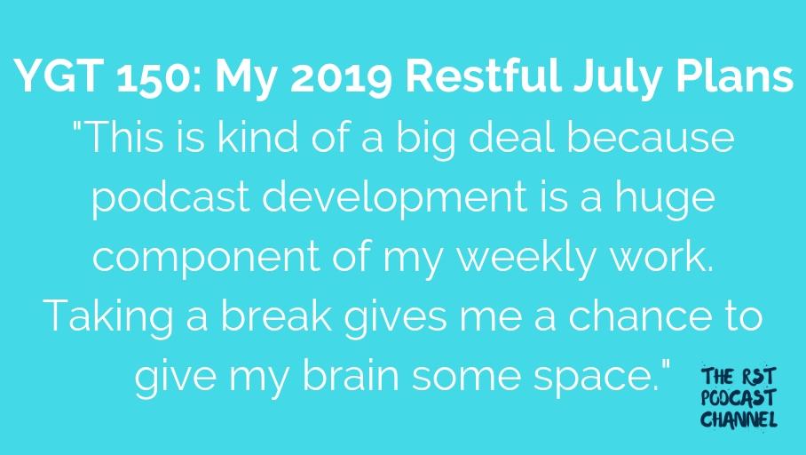 YGT 150: My 2019 Restful July Plans