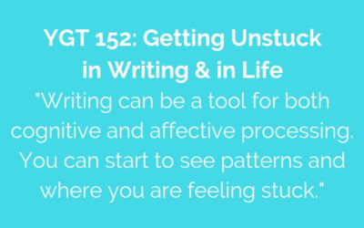 YGT 152: Getting Unstuck in Writing & in Life