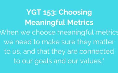 YGT 153: Choosing Meaningful Metrics