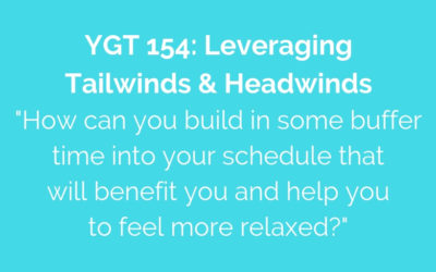 YGT 154: Leveraging Tailwinds & Headwinds