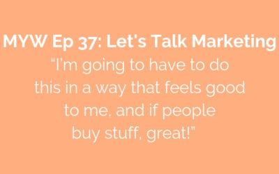 MYW 37: Let's Talk Marketing