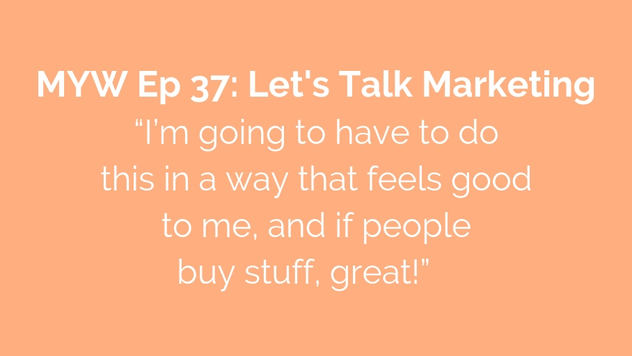 MYW 37: Let's Talk Marketing