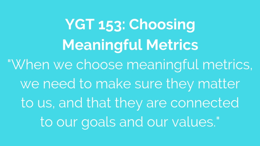 YGT 153: Choosing Meaningful Metrics