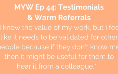 MYW 44: Testimonials & Warm Referrals